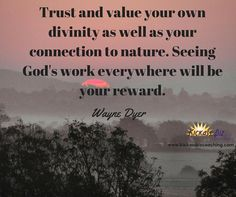 """Trust and value your own divinity as well as your connection to nature."" http://kickassbizcoaching.com/"