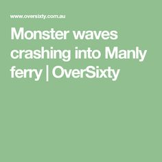 Monster waves crashing into Manly ferry | OverSixty