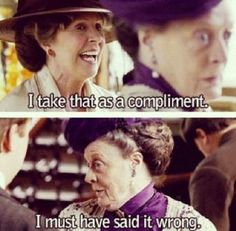 Maggie Smith as lady Violet Crawley in Downton Abbey Lady Violet, Dowager Countess, Thats The Way, Just For Laughs, Laugh Out Loud, The Funny, I Laughed, Compliments, Movie Tv