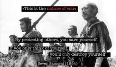 """The Nature of War from the film """"the Seven Samurai""""."""