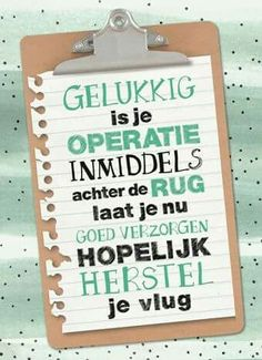 Herstel na operatie Get Well Wishes, Day Wishes, Birthday Quotes, Birthday Cards, Grandmother Quotes, Notebooks For Sale, Dutch Quotes, Get Well Soon, Happy B Day