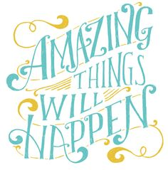 and Amazing things will happen