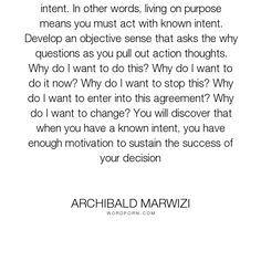 "Archibald Marwizi - ""He is a trouble causer who acts without intent. In other words, living on purpose..."". life, inspirational, inspirational-quotes, growth, leadership, purpose, success-quotes, excellence, effectiveness, attitude-quotes, legacy-quotes"