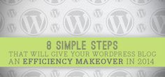 8 Simple Steps That Will Give Your WordPress Blog an Efficiency Makeover In 2014