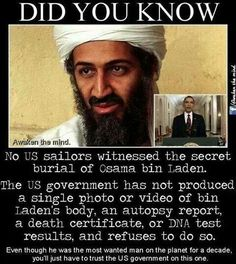 Osama Bin Laden-Rumor has it, he died about 3 months after 9-11. Don't know how claims that President Obama took him out over a decade later can line up. Even the soldiers who were sent on the mission to take Osama Bin Laden out, claimed that it wasn't Bin Laden who they killed. Mysteriously, those soldiers who made this statement ended up dead. In fact, Obama released the names of the Navy Seal team on International TV. Somehow, Al-Qaeda and the Taliban got word of this and hunted the team…