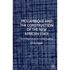 Mozambique and the construction of the new African state - by Chris Alden : Palgrave, 2001. 9780230500945. Dawsonera ebook