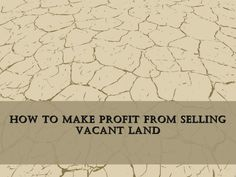 How To Make Profit From Selling Vacant Land