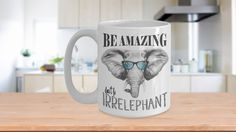 Be Amazing Don't Be Irrelephant!  We all have those moments, and for one reason or another have been unable to express our true feelings... Enjoy your coffee with this cute and funny mug     **Print on Both Sides! - Unique gifts Idea for Mom, Dad, Brother, Sister, Friends for Birthday or Christmas, Fathers Day, Mothers Day Gift!     **11oz or 15oz White Funny Elephant mug - Super Cool Elephant wearing Shades.