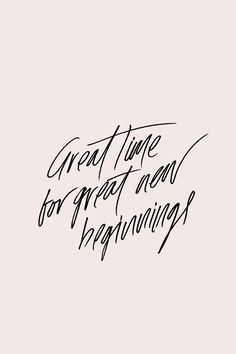 Great time for great new beginnings.