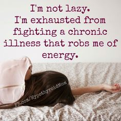 I'm exhausted from fighting a Chronic Illness that robs me of energy. | Invisible Illness Quote