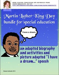 """Martin Luther King Day Bundle for Special Education includes adapted biography with picture assisted text,comprehension questions, activities, and picture communication symbol adaptation of his """"I have a dream"""" Speech. $ http://www.teacherspayteachers.com/Product/Martin-Luther-King-Day-Bundle-for-Special-Education-1607195"""