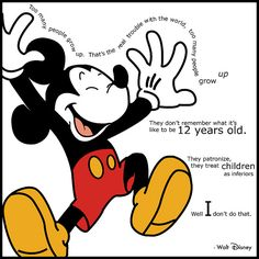 """Too many people grow up. That's the real trouble with the world, too many people grow up"" - Walt Disney"