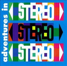 Adventures in Stereo, Adventures in Stereo