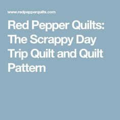 Red Pepper Quilts: The Scrappy Day Trip Quilt and Quilt Pattern
