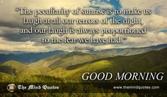 "themindquotes.com : Victor Hugo Quotes on Morning and Positive""The peculiarity of sunrise is to make us laugh at all our terrors of the night, and our laugh is always proportioned to the fear we have had."" ~ Victor Hugo"