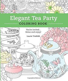 Elegant Tea Party Coloring Book: You're Invited.Relax and Enjoy Adult Coloring, Coloring Books, Coloring Pages, Colouring, Date, Best Cookbooks, Calming Colors, Best Tea, Colorful Party
