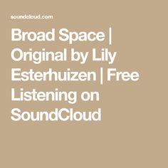 Broad Space   Original by Lily Esterhuizen   Free Listening on SoundCloud