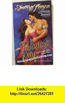 Paradise City (Love Spell Futuristic Romance) (9780505519696) Sherrilyn Kenyon , ISBN-10: 0505519690  , ISBN-13: 978-0505519696 ,  , tutorials , pdf , ebook , torrent , downloads , rapidshare , filesonic , hotfile , megaupload , fileserve
