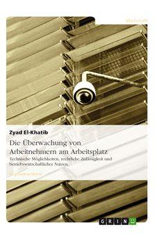 Die Überwachung von Arbeitnehmern am Arbeitsplatz GRIN: http://grin.to/m0ioO Amazon: http://grin.to/gRhsC