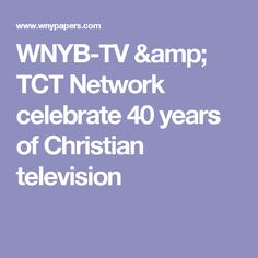 WNYB-TV & TCT Network celebrate 40 years of Christian television
