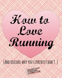 How to fall in love with running...the first time or simply again (and a number of reasons why you might not be there yet.)