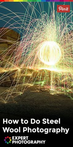 How to do Steel Wool Photography » Expert Photography