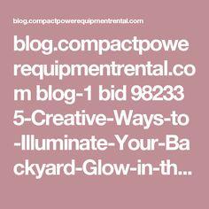 blog.compactpowerequipmentrental.com blog-1 bid 98233 5-Creative-Ways-to-Illuminate-Your-Backyard-Glow-in-the-dark?utm_source=Pinterest