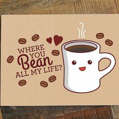 "Coffee Love Card ""Where You Bean All My Life?"" - funny love card, kawaii card, foodie cards, valentines day card, anniversary card, pun card"