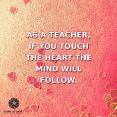 Touch the heart the mind will follow #heart #teacher #educate #mind #follow #attitude #wisdom #quoteoftheday #choose #qotd