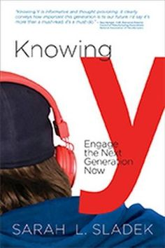 Knowing Y: Engage the Next Generation Now by Sarah Sladek