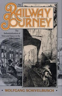 The Railway Journey: The Industrialization Of Time And Space In The Century