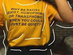Why be racist sexist homophobia or transphobic when you could just be quiet