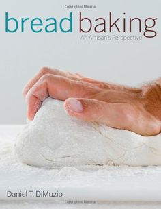 Bread Baking: An Artisan's Perspective: Amazon.co.uk: Daniel T. DiMuzio: Books