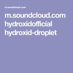 m.soundcloud.com hydroxidofficial hydroxid-droplet  #music #producent #soundcloud #chill #piano #original #love #lofi #sleep #dowloand #share #like #for #hydroxid #pink #rose #bloat