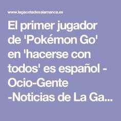 El primer jugador de 'Pokémon Go' en 'hacerse con todos' es español - Ocio-Gente -Noticias de La Gaceta de Salamanca