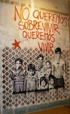 No queremos sobrevivir queremos vivir - street art - We don't want to survive, we want to live - you probably noticed the symbolism Protest Art, Protest Posters, Arte Latina, Political Art, Art Mural, Street Art Graffiti, Banksy, Chicano, Public Art