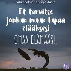 Et tarvitse jonkun muun lupaa elääksesi omaa elämääsi. Wise Quotes, Motivational Quotes, Inspirational Quotes, Truth Of Life, Seriously Funny, Self Motivation, More Words, Pretty Words, Note To Self
