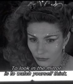 """""""To look in the mirror is to watch yourself think."""" -- Wings of Desire."""