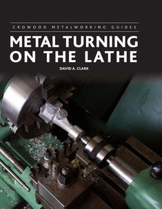 """Read """"Metal Turning on the Lathe"""" by David A Clark available from Rakuten Kobo. The lathe is an essential tool for all but the most basic of workshops. It enables the engineer to produce turned compon. Metal Lathe Projects, Blacksmith Projects, Buy Metal, Metal Work, Metal Fab, Metal Shop, Metal Welding, Metal Lathe Tools, Welding Cart"""