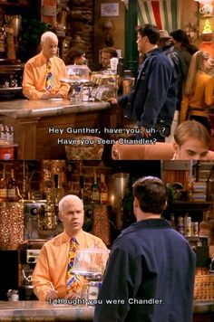 """""""I thought you were Chandler?"""""""