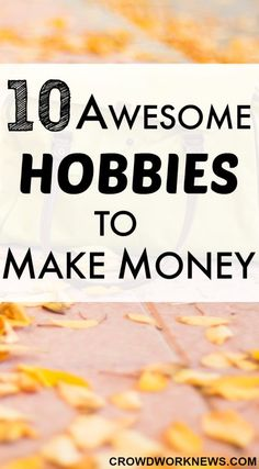 10 awesome hobbies to make money.