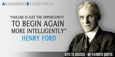 Failure is just the opportunity to begin again more intelligently