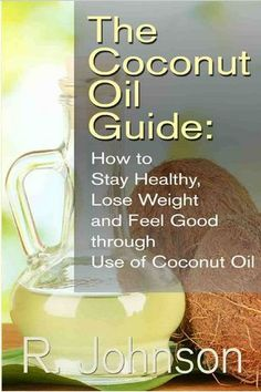Download The Coconut Oil Guide: How to Stay Healthy, Lose Weight and Feel Good through Use of Coconut Oil
