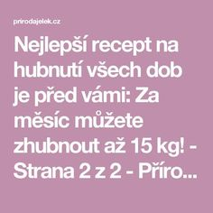 Nejlepší recept na hubnutí všech dob je před vámi: Za měsíc můžete zhubnout až 15 kg! - Strana 2 z 2 - Příroda je lék Healthy Habits, Detox, Lose Weight, How To Plan, Beauty, Food, Gardening, Ideas, Style