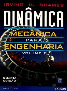 SHAMES, Irving Herman. Dinâmica: mecânica para engenharia: volume 2. [Engineering mechanics: dynamics, 4th ed. (inglês)]. Tradução e revisão técnica de Marco Túlio Corrêa de Faria. 4 ed. São Paulo: Pearson, 2014. v. 2. xiv, 632 p. Inclui índice; il. tab. graf.; 28x21x4cm. ISBN 9788587918215.  Palavras-chave: ENGENHARIA MECANICA; DINAMICA; MECANICA APLICADA.  CDU 531.123 / S528e / v. 2 / 4 ed. / 2014