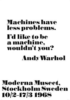 Andy Warhol -Machines have less problems... via Moderna Museet