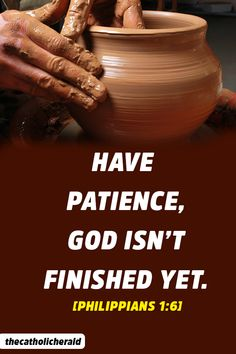 Have patience, God isn't finished yet. Jesus Quotes, Bible Quotes, Philippians 1 6, Catholic Herald, Miracle Prayer, Having Patience, Power Of Prayer, Holy Spirit, You Changed