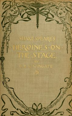 Shakespeare's heroines on the stage by C. E. L. Wingate (1895).
