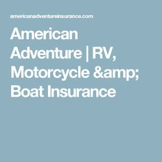 American Adventure | RV, Motorcycle & Boat Insurance