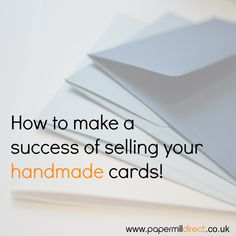 selling handmade cards - lots of great tips for setting up a little business selling cards you have made